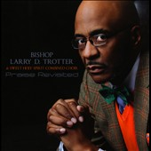 Bishop Larry Trotter & Sweet Holy Spirit: Praise Revisited