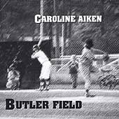 Caroline Aiken: Butler Field