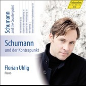 Schumann and the Counterpoint - Piano Works Vol. 7: Opp. 32, 56, 58, 72 & 126 / Florian Uhlig, piano
