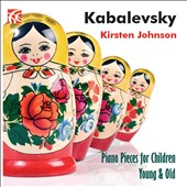 Dmitri Kabalevsky (1904-1987): Piano Pieces for Children Young & Old / Kirsten Johnson, piano