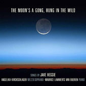 The Moon's a Gong, Hung in the Wild: Songs by Jake Heggie (b.1961) / Angelika Kirchschlager, mzz.; Maurice Lammerts van Bueren, piano