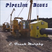 E. Frank Murphy: Pipeline Blues