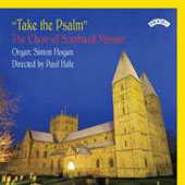 Take the Psalm - Anthems by elgar, Ashfield, Thiman, Howells, Campbell, Liddle, Wesley, Fletcher, Joubert, Irons / Southwell Minster Choir, Paul Hale: director; Simon Hogan: organ