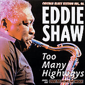 Eddie Shaw: Too Many Highways *