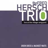 Fred Hersch Trio/Fred Hersch: Live at the Village Vanguard