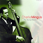 Charles Mingus: The Young Rebel [Proper] [Box]