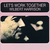 Wilbert Harrison: Let's Work Together