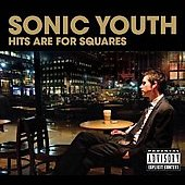 Sonic Youth: Hits Are for Squares [PA]