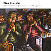 King Crimson: Happy with What You Have to Be Happy With