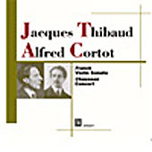 Franck: Violin Sonata;  Chausson: Concerto for Piano and Violin / Thibaud, Cortot, et al
