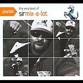 Sir Mix-A-Lot: Playlist: The Very Best of Sir Mix-A-Lot [Digipak] *