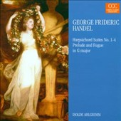 Handel: Harpsichord Suites Nos. 1-4; Prelude & Fugue in G major
