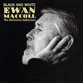 Ewan MacColl: Black and White: The Definitive Collection