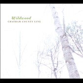 Chatham County Line: Wildwood [Digipak]