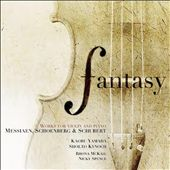 Fantasy: Works for Violin and Piano by Messiaen, Schoenberg & Schubert / Yamada, Kynoch