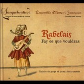 Rabelais: Fay what thou wilt - 15 selections of Early Music by Josquin, Janequin, Lejeune, and more