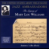 United States Army Field Band Jazz Ambassadors: The  Legacy of Mary Lou Williams *