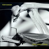 Fertanish: Zero Zero Three [Digipak]
