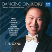 Dancing on Ivory: Romantic Transcriptions for Piano / Jue Wang