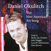 Daniel Okulitch sings: The New American Art Song. Songs by Ricky Ian Gordon, Jake Heggie, Lowell Liebermann and Glen Roven