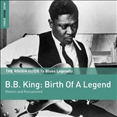 B.B. King: The Rough Guide To B.B. King: Birth Of A Legend (Reborn and Remastered)