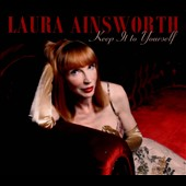 Laura Ainsworth: Keep It To Yourself [Digipak]