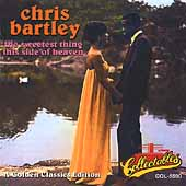 Chris Bartley: Sweetest Thing This Side of Heaven