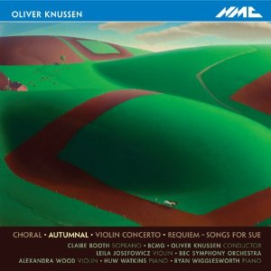Oliver Knussen: Autumnal; Choral; Violin Concerto; Requiem; Songs for Sue / Leila Josefowicz, violin; Alexandra Wood; Huw Watkins; Claire Booth
