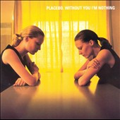 Placebo (UK): Without You I'm Nothing