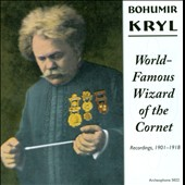 Bohumir Kryl - World Famous Wizard of the Cornet (rec. 1901 - 1918)