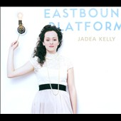 Jadea Kelly: Eastbound Platform [Digipak]