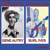 Gene Autry/Burl Ives: The  Ultimate Doubles *