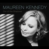 Maureen Kennedy: Out of the Shadows [Digipak]