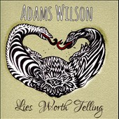 Adams Wilson: Lies Worth Telling [EP]