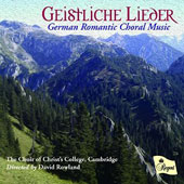 Geistliche Lieder: German Romantic Choral Music - Brahms, Rheinberger, Wolf & Liszt / Christ's College Choir, Cambridge; Rowland
