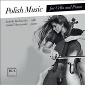 Modern & Contemporary Polish Music for Cello and Piano by Szalonek, Smoragiewicz, Bauer, Lutoslawski, Meyer / Izabela Buchowska, cello; Jakub Tchorzewski, piano