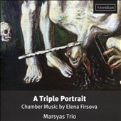 A Triple Portrait: Chamber Music with flute, cello, soprano & piano by Soviet composer Elena Firsova (b.1950) / Marsyas Trio