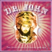Dr. John: The  Atco/Atlantic Singles 1968-1974 *