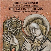 John Taverner: Missa Corona spinea; Dum transisset Sabbatum I and II / The Tallis Scholars, Peter Phillips