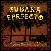 Various Artists: Cubana Perfecto: Cuban Cuban Music Coll.