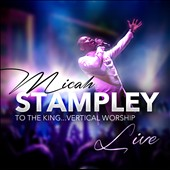 Micah Stampley: To the King...Vertical Worship *