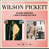 Wilson Pickett: In Philadelphia & Don't Knock My Love