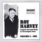 Roy Harvey: Complete Recordings in Chronological Order, Vol. 4: 1931