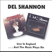 Del Shannon: Live in England/...And the Music Plays On