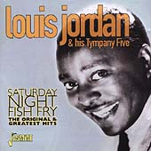 Louis Jordan: Saturday Night Fish Fry: The Original & Greatest Hits