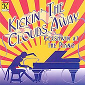 Kickin' the Clouds Away - George Gershwin at the Piano