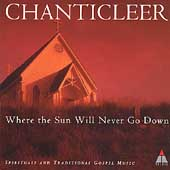 Where the Sun Will Never Go Down / Chanticleer
