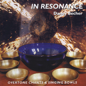 Danny Becher: In Resonance: Overtone Chants and Singing Bowls
