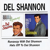 Del Shannon: Runaway With Del Shannon/Hats off to Del Shannon