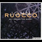 John Ruocco: Am I Asking Too Much?